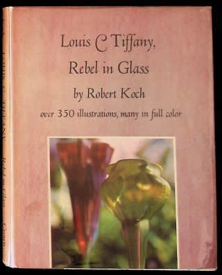 Louis C. Tiffany: Rebel in Glass. Robert Koch