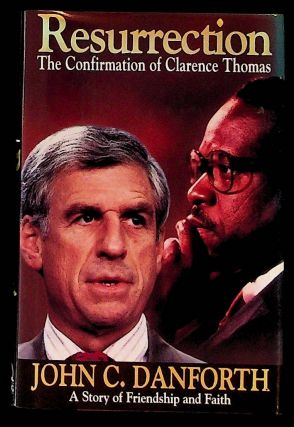 Resurrection: The Confirmation of Clarence Thomas. John C. Danforth