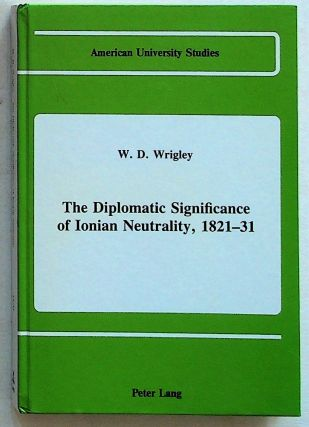 The Diplomatic Significance of Ionian Neutrality, 1821-31. W. D. Wrigley