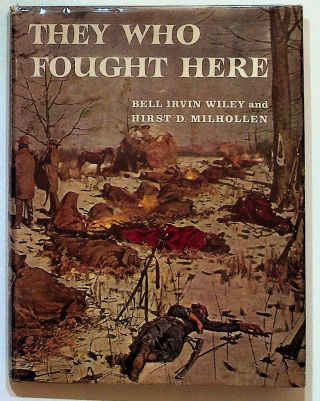 They Who Fought Here (1st Edition). Bell Irvin Wiley, Hirst D., Milhollen