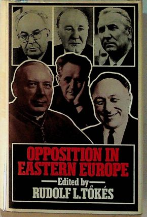 Opposition in Eastern Europe. Rudolf L. Tokes