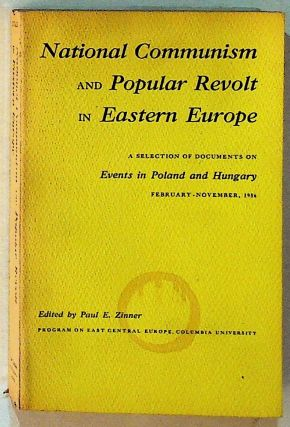 National Communism and Popular Revolt in Eastern Europe: A Selection of Documents on Events in...