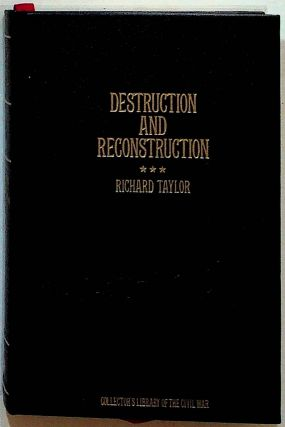 Destruction and Reconstruction: Personal Experiences of the Late War. Richard Taylor