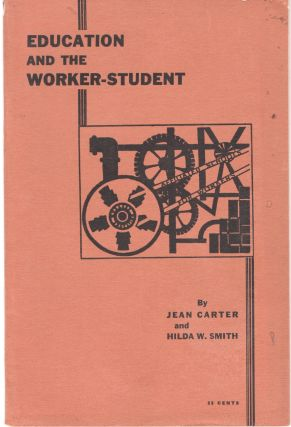 Education and the Worker-Student. Jean Carter, Hilda W. Smith.
