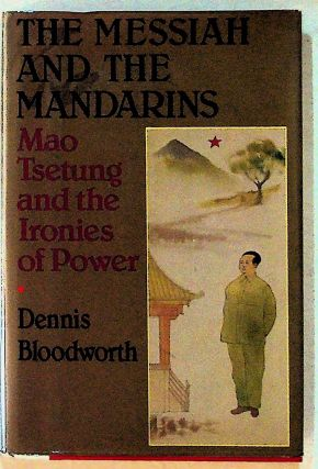 The Messiah and the Mandarins: Mao Tsetung and the Ironies of Power. 1st Edition. Dennis Bloodworth
