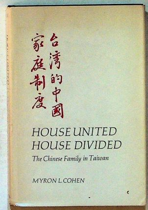 House United, House Divided: The Chinese Family in Taiwan. SIGNED, PRESENTATION COPY. Myron L. Cohen