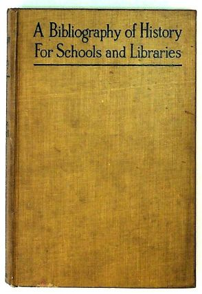 A Bibliography of History for Schools and Libraries with Descriptive and Critical Annotations....