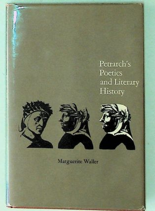 Petrarch's Poetics and Literary History. Marguerite Waller