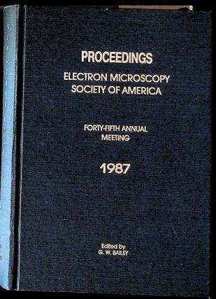 Proceedings, Electron Microscopy Society of America: Forty-Fifth Annual Meetings, 1987. G. W. Bailey