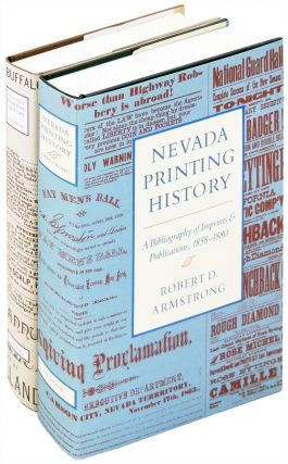 Nevada Printing History. A Bibliography of Imprints & Publications, 1858 - 1880 and 1881 - 1890. 2 Volumes. Robert D. Armstrong.