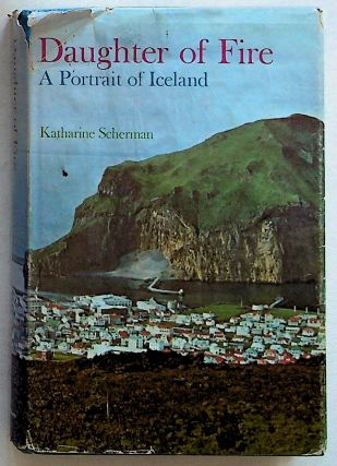Daughter of Fire: A Portrait of Iceland (1st Edition). Katharine Scherman