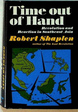 Time Out of Hand. Revolution and reaction in Southeast Asia. Robert Shaplen