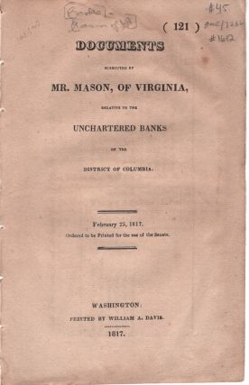 Documents Submitted by Mr. Mason, of Virginia, Relative to the Unchartered Banks of the District...