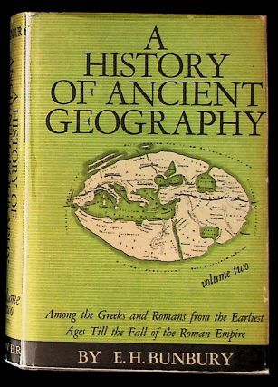 A History of Ancient Geography. Volume II. E. H. Bunbury