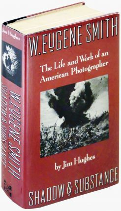 W. Eugene Smith. The Life and Work of an American Photographer. Shadow and Substance. Jim Hughes,...