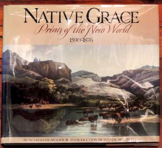 Native Grace. Prints of the New World. 1590 - 1876. W. Graham III Arader