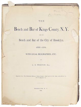 The Bench and Bar of Kings County, N.Y. And Bench and Bar of the City of Brooklyn. 1686 - 1884....