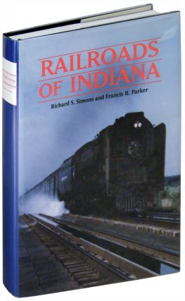 Railroads of Indiana. Richard S. Simons, Francis H. Parker