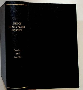 A Biography of Rev. Henry Ward Beecher. WM. C. Beecher, Rev. Samuel Scoville, Mrs. Henry Ward...