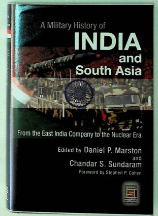 A Military History of India and South Asia. From the East India Company to the Nuclear Era....