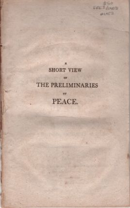 Short View of the Preliminaries of Peace signed at London, October 10 1801. Unknown