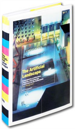 The Artificial Landscape. Contemporary architecture, urbanism, and landscape architecture in the...