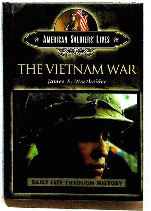 American Soldier's Lives: The Vietnam War: Daily Life Through History. James E. Westheider