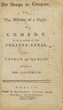 She Stoops to Conquer. Or, The Mistakes of a Night. A Comedy as it is Acted at the Theatre-Royal in London and Dublin