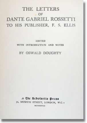 The Letters of Dante Gabriel Rossetti to his publisher, F.S. Ellis