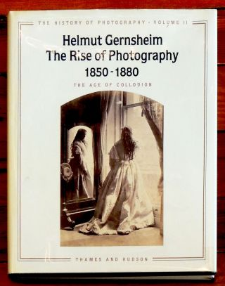 The History of Photography, Volume II: The Rise of Photography, 1850-1880: The Age of Collodion....