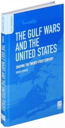 The Gulf Wars and the United States. Shaping the Twenty-First Century. Orrin Schwab