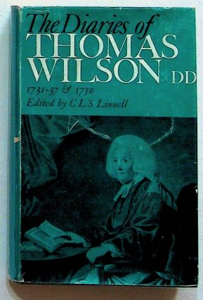 The Diaries of Thomas Wilson, D.D. 1731-37 and 1750. Thomas Wilson, C. L. S. Linnell