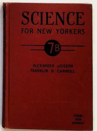 Science for New Yorkers Vol. 7B: Food, Sun, Energy. Alexander Joseph, Franklin B. Carroll