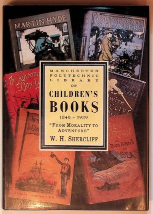 Morality to Adventure: Manchester Polytechnic Library of Children's Books 1840-1939. W. H. Shercliff