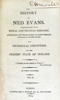 The History of Ned Evans. Interspersed with Moral and Critical Remarks; Anecdotes and Characters of Many Persons Well Known in the Polite World; and Incidental Strictures on the Present State of Ireland.2 Volumes