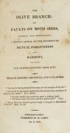The Olive Branch: or Faults on Both Sides, Federal and Democratic. A Serious Appeal on the Necessity of Mutual Forgiveness and Harmony, to Save our Common Country from Ruin. Second Edition Improved and Enlarged.