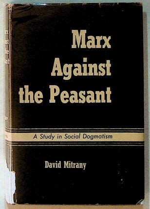 Marx Against the Peasant: A Study in Social Dogmatism. David Mitrany