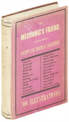 The Mechanic's Friend; A Collection of Receipts and Practical Suggestions relating to Aquaria,...