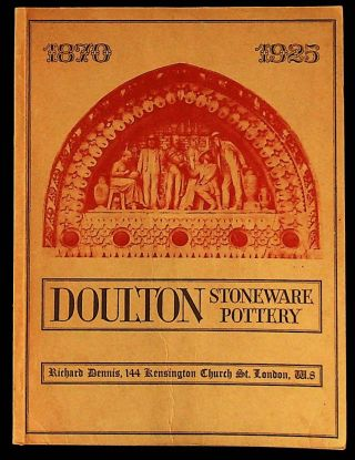Catalogue of an Exhibition of Doulton Stoneware and Terracotta 1870 - 1925, Part 1. Richard Dennis