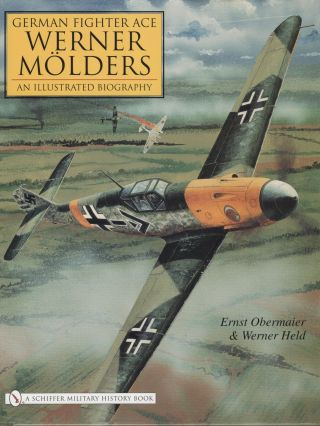 German Fighter Ace Werner Molders. An Illustrated Biography. Ernst Obermaier, Werner Held.