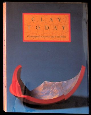 "Clay Today"" Contemporary Ceramists and Their Work: A Catalogue of the Howard and Gwen Laurie..."
