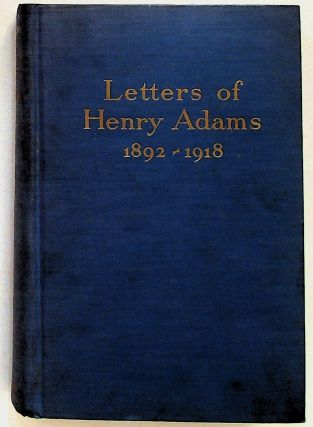 Letters of Henry Adams 1892-1918. Worthington Chauncy Ford, Henry Adams