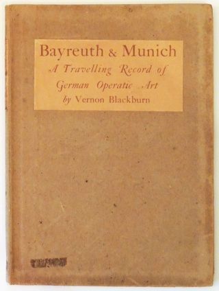 Bayreuth & Munich: A Travelling Record of German Operatic Art. Vernon Blackburn