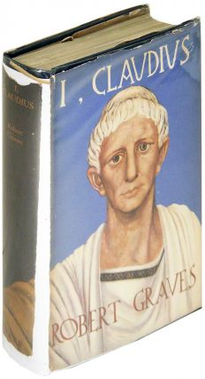 I, Claudius: From the Autobiography of Tiberius Claudius, Emperor of the Romans born BC 10...