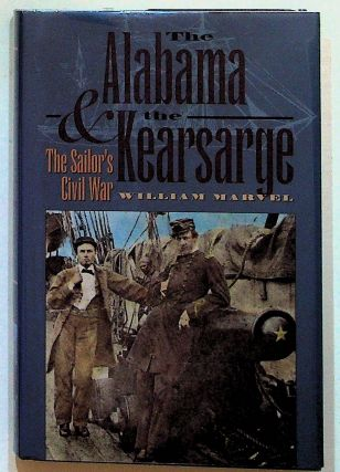 The Alabama & the Kearsarge: The Sailor's Civil War. William Marvel