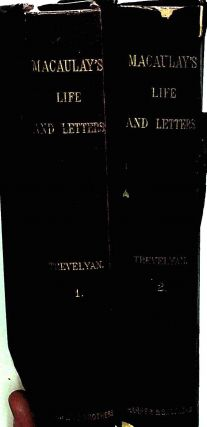 The Life and Letters of Lord Macaulay 2 Volumes. Otto G. Trevelyan