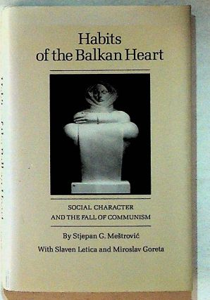 Habits of the Balkan Heart: Social Character and the Fall of Communism. Stjepan G. Mestrovic,...