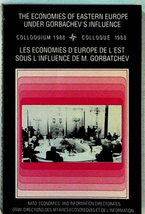 The Economies of Eastern Europe Under Gorbachev's Influence, Colloquium 23-25th March 1988....