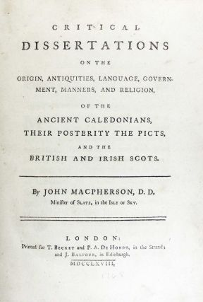 Critical Dissertations on the Origins, Antiquities, Language, Government, Manners, and Religion, of the Ancient Caledonians, Their Posterity the Picts, and the British and Irish Scots. John Macpherson, D. D.