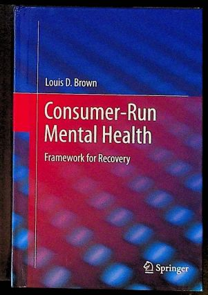 Consumer-Run Mental Health. Framework for Recovery. Louis D. Brown